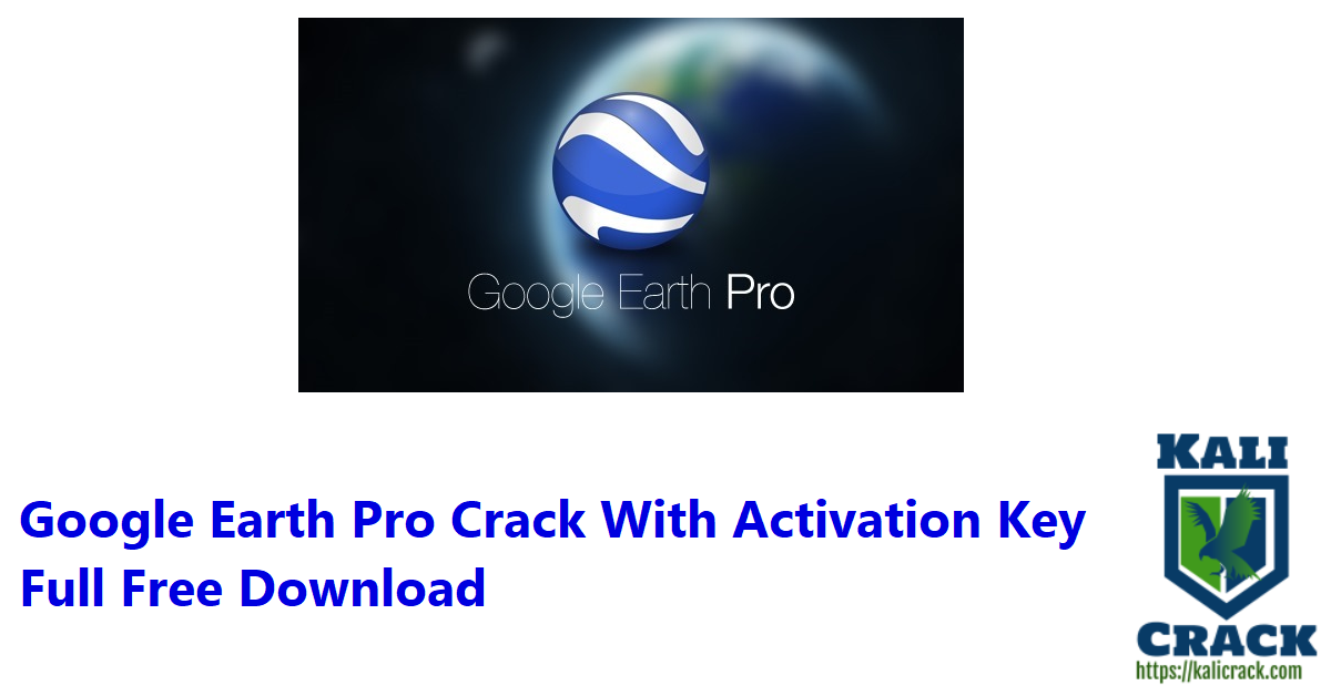Google Earth Pro Crack With Activation Key Full Free Download
