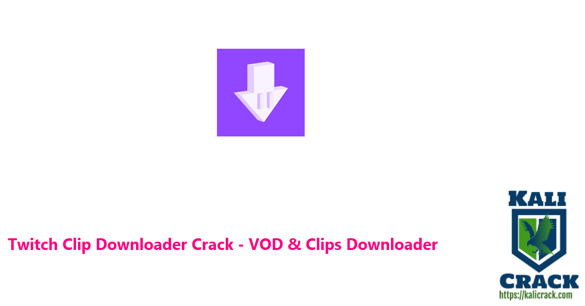 Twitch Clip Downloader Crack - VOD & Clips Downloader